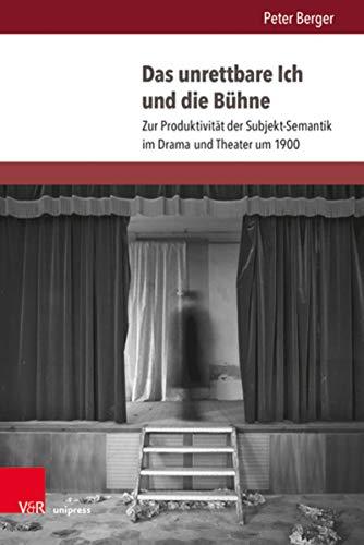 Das unrettbare Ich und die Bühne: Zur Produktivität der Subjekt-Semantik im Drama und Theater um 1900 (Literatur- und Mediengeschichte der Moderne.)