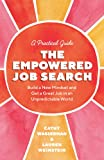 The Empowered Job Search: Build a New Mindset and Get a Great Job in an Unpredictable World