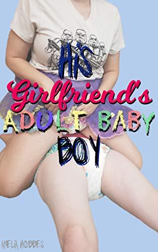 His Girlfriend's Adult Baby Boy: ABDL femdom Short