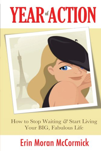Year of Action: How to Stop Waiting & Start Living Your BIG, Fabulous Life by [Erin Moran McCormick]