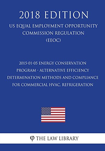 2015-01-05 Energy Conservation Program - Alternative Efficiency Determination Methods and Compliance for Commercial HVAC, Refrigeration (US Energy ... Office Regulation) (EERE) (2018 Edition)