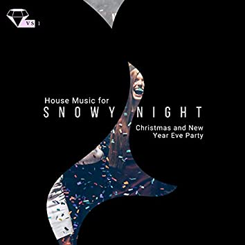 Snowy Night - House Music For Christmas And New Year Eve Party