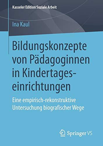 Bildungskonzepte von Pädagoginnen in Kindertageseinrichtungen: Eine empirisch-rekonstruktive Untersuchung biografischer Wege (Kasseler Edition Soziale Arbeit, Band 11)