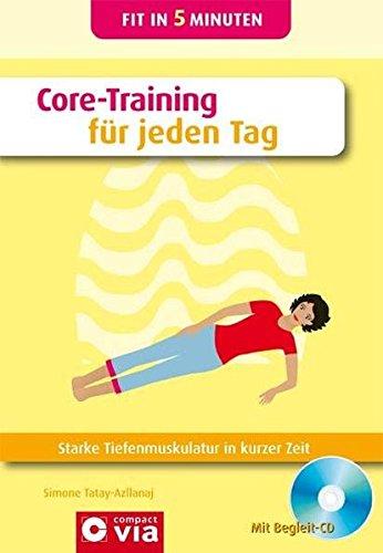 Core-Training für jeden Tag: Starke Tiefenmuskulatur in kurzer Zeit. Buch & CD (Fit in 5 Minuten)