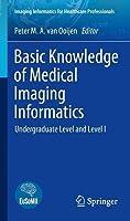 Basic Knowledge of Medical Imaging Informatics: Undergraduate Level and Level I (Imaging Informatics for Healthcare Professionals)