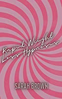Rapid Weight Loss Hypnosis: Guided Meditations with Over 50 Affirmations for Women who Want Fat Burn. Increase your Motivation, Self Esteem and Heal your Body and Soul
