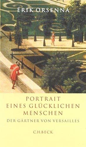Portrait eines glücklichen Menschen. Der Gärtner von Versailles. by Érik Orsenna(2002-01-30)