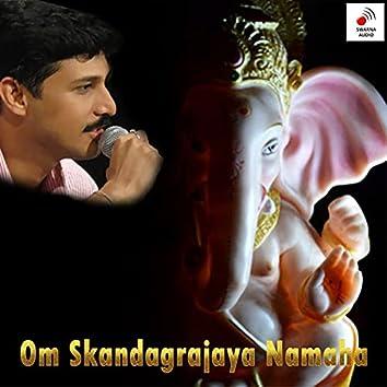 Om Skandagrajaya Namaha