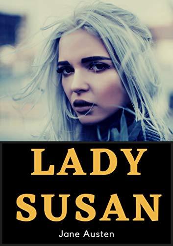 Lady Susan: Jane Austen (Novel, Epistolary novel, Fiction, Romance novel) [Annotated] (English Edition)