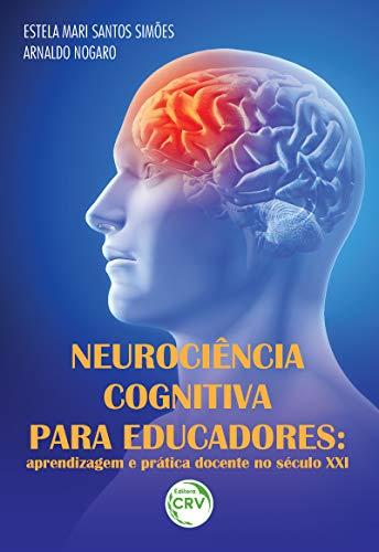 Neurociência cognitiva para educadores: aprendizagem e prática docente no século xxi