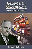 George C. Marshall: Statesman, 1945-1959