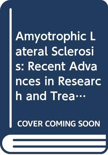Amyotrophic Lateral Sclerosis: Recent Advances in Research and Treatment : Proceedings of the International Conference on Amyotrophic Lateral Sclero (International Congress Series)