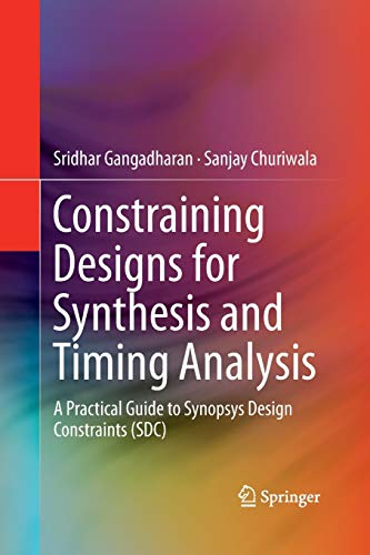 Constraining Designs for Synthesis and Timing Analysis: A Practical Guide to Synopsys Design Constraints (SDC)