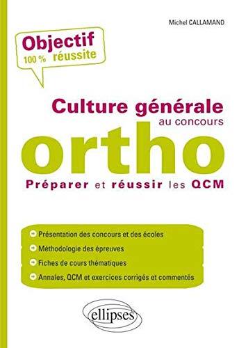 Culture Générale au Concours Ortho Préparer et Réussir les QCM Objectif 100% Réussite