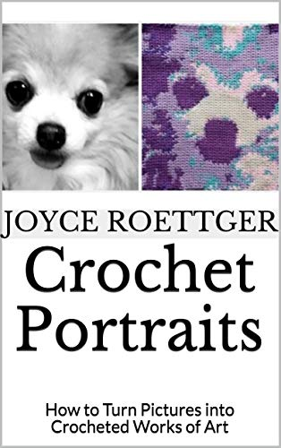 Crochet Portraits: How to Turn Pictures into Crocheted Works of Art (English Edition)