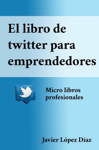El libro de Twitter para emprendedores (Micro libros profesionales nº 2) (Spanish Edition)