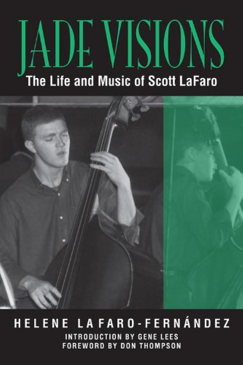 無知仮装アルコールJade Visions: The Life and Music of Scott LaFaro (North Texas Lives of Musician Series Book 4) (English Edition)