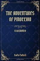 The Adventures of Pinocchio: (Illustrated)