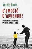 L'emoció d'aprendre: Històries inspiradores d'escola, família i vida (Divulgació)