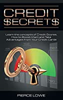 Credit Secrets: Learn the concepts of Credit Scores, How to Boost them and Take Advantages from Your Credit Cards