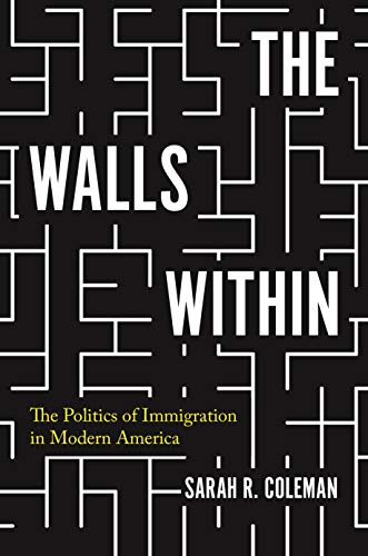 Compare Textbook Prices for The Walls Within: The Politics of Immigration in Modern America Politics and Society in Modern America, 130  ISBN 9780691180281 by Coleman, Professor Sarah
