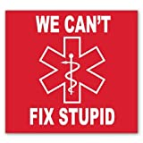 AK Wall Art We Can't Fix Stupid Funny Medical EMS Vinyl Sticker - Car Phone Helmet - Select Size