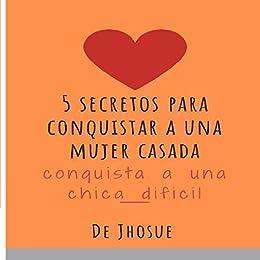 Secretos Para Enamorar A Una Mujer Casada Como Conquistar A Una Chica Dificil Consejos Spanish Edition Ebook Yovera Sanchez Josue Amazon Co Uk Kindle Store