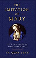 The Imitation of Mary: How to Grow in Virtue and Merit God's Grace