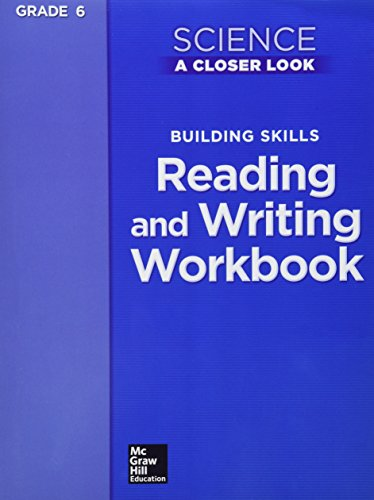 Science, A Closer Look, Grade 6, Building Skills: Reading and Writing Workbook (ELEMENTARY SCIENCE CLOSER LOOK)