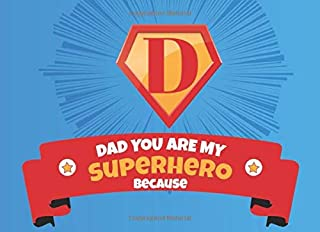 Dad You Are My Superhero Because: Prompted Book with Blank Lines to Write the Reasons Why You Love Your Super Awesome Dad