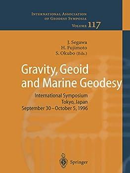 Hardcover Gravity, Geoid and Marine Geodesy: International Symposium No. 117 Tokyo, Japan, September 30 - October 5, 1996 Book