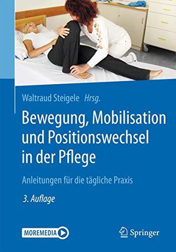 Bewegung, Mobilisation und Positionswechsel in der Pflege: Anleitungen für die tägliche Praxis