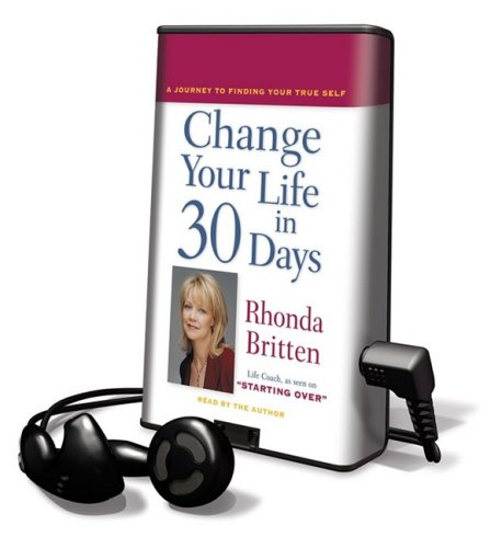 Change Your Life in 30 Days: A Journey to Finding Your True Self [With Earbuds] (Playaway Adult Nonfiction)