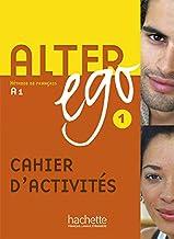 Alter ego +. Cahier d'activites. Per le Scuole superiori: Alter Ego. Niveau A1. Cahier D'Exercices: Alter Ego 1 - Cahier d'activités (Methode De Francais)