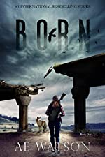 Born: A Post-Apocalyptic Survival Thriller (The Born Series Book 1)