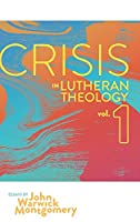 Crisis in Lutheran Theology, Vol 1.: The Validity and Relevance of Historic Lutheranism vs. Its Contemporary Rivals