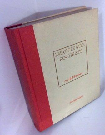 Die gute, alte Kochkiste : e. alte, energiesparende Kochmethode - neu entdeckt ; mit Rezepten. (1.Auflage 1984) gebundene Ausgabe