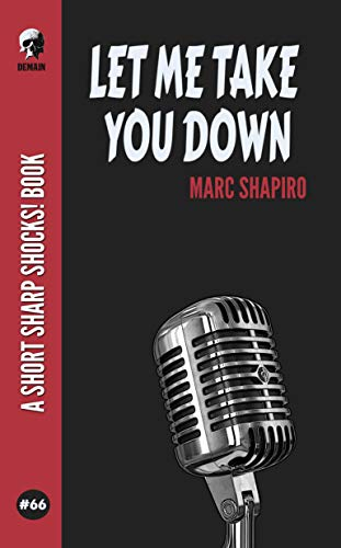 Let Me Take You Down (Short Sharp Shocks! Book 66) by [Marc Shapiro]