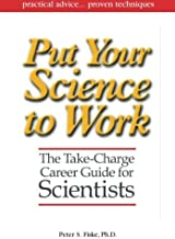 Put Your Science to Work: The Take-Charge Career Guide for Scientists (Special Publications) by Peter S. Fiske (2001-01-01)