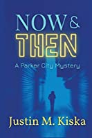 Now & Then: A Parker City Mystery