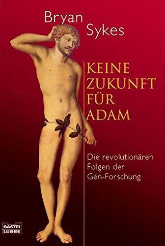 Keine Zukunft für Adam: Die revolutionären Folgen der Gen-Forschung (Sachbuch. Bastei Lübbe Taschenbücher)