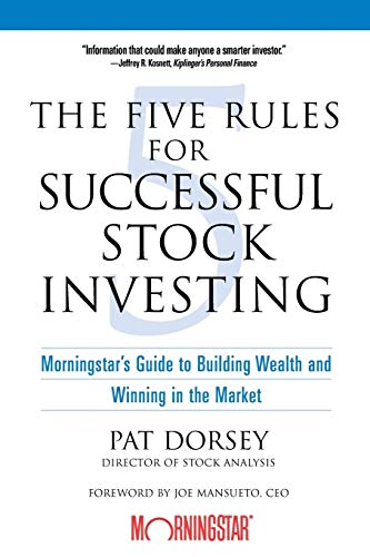 The Five Rules Successful Stock Investing: Morningstar\'s Guide to Building Wealth and Winning in the Market
