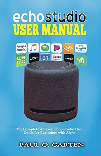 Echo Studio User Manual: The Complete Amazon Echo Studio User Guide for Beginners with Alexa (Amazon Alexa Books Book 7) (English Edition)