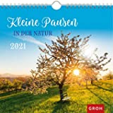 Kleine Pausen in der Natur - Kalender 2021 - Monatskalender - Groh-Verlag - Wandkalender mit stimmungsvollen Fotografien und Zitaten - 21 cm x 21,3 cm