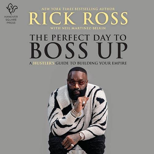 The Perfect Day to Boss Up Audiobook By Rick Ross, Neil Martinez-Belkin cover art