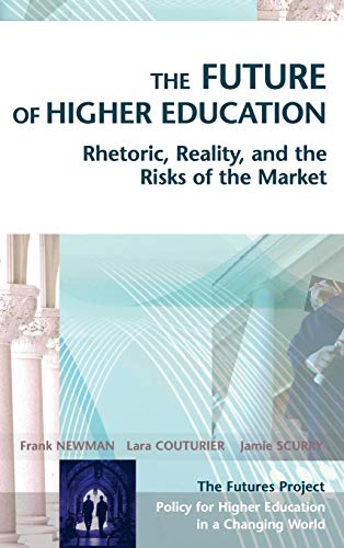 The Future of Higher Education : Rhetoric, Reality, and the Risks of the Market