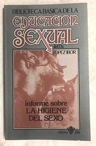 INFORME SOBRE LA HIGIENE DEL SEXO. Biblioteca Básica de la Educación Sexual