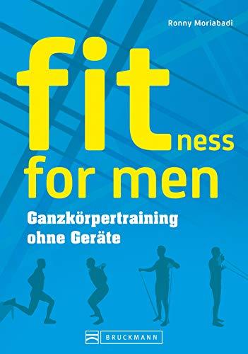 Training ohne Geräte: fitness for men.: Bauch weg trainieren, abnehmen und fit werden. Das optimale Krafttraining zuhause ohne viel Aufwand für Männer - Ganzkörpertraining ohne Geräte