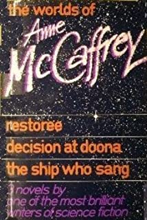 """Worlds of Anne McCaffrey: """"Restoree"""", """"Decision at Doona"""" and """"Ship Who Sang"""""""