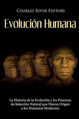 Evolución Humana: La Historia de la Evolución y los Procesos de Selección Natural que Dieron Origen a los Humanos Modernos